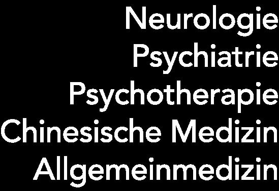 Neurologie, Psychiatrie, Psychotherapie, Chinesische Medizin